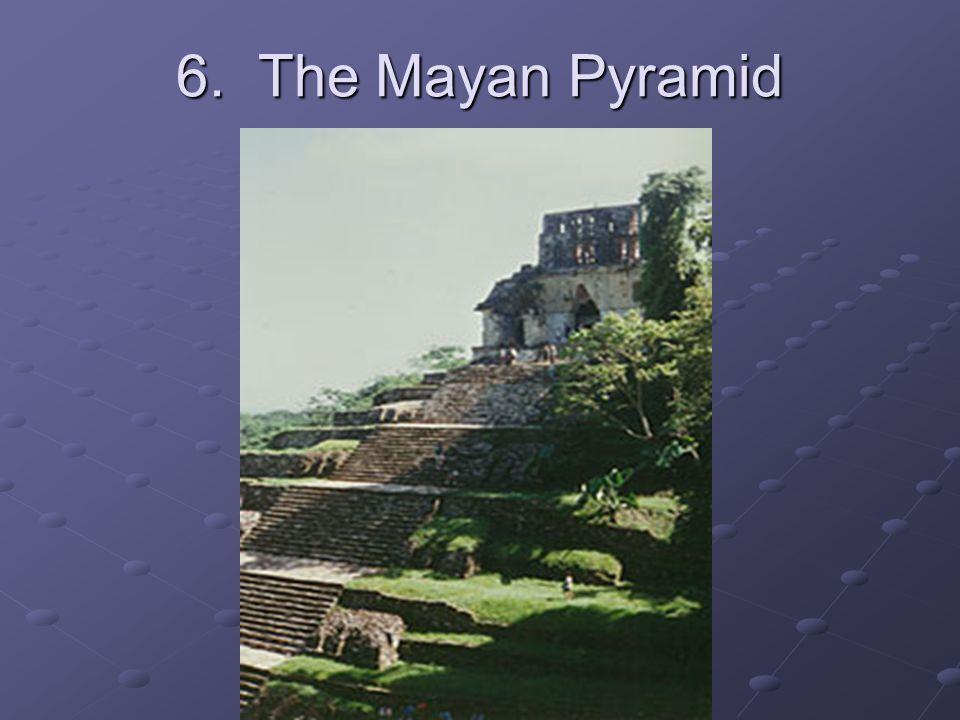 6. The Mayan Pyramid
