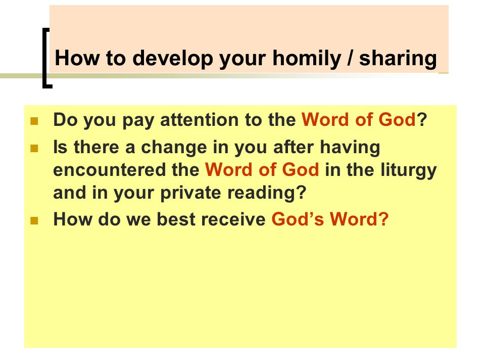 How to develop your homily / sharing Do you pay attention to the Word of God.