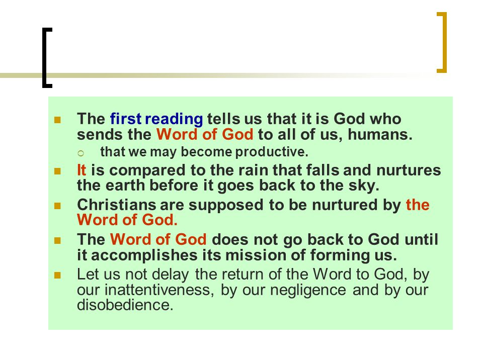 The first reading tells us that it is God who sends the Word of God to all of us, humans.