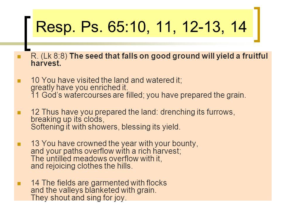 Resp. Ps. 65:10, 11, 12-13, 14 R.