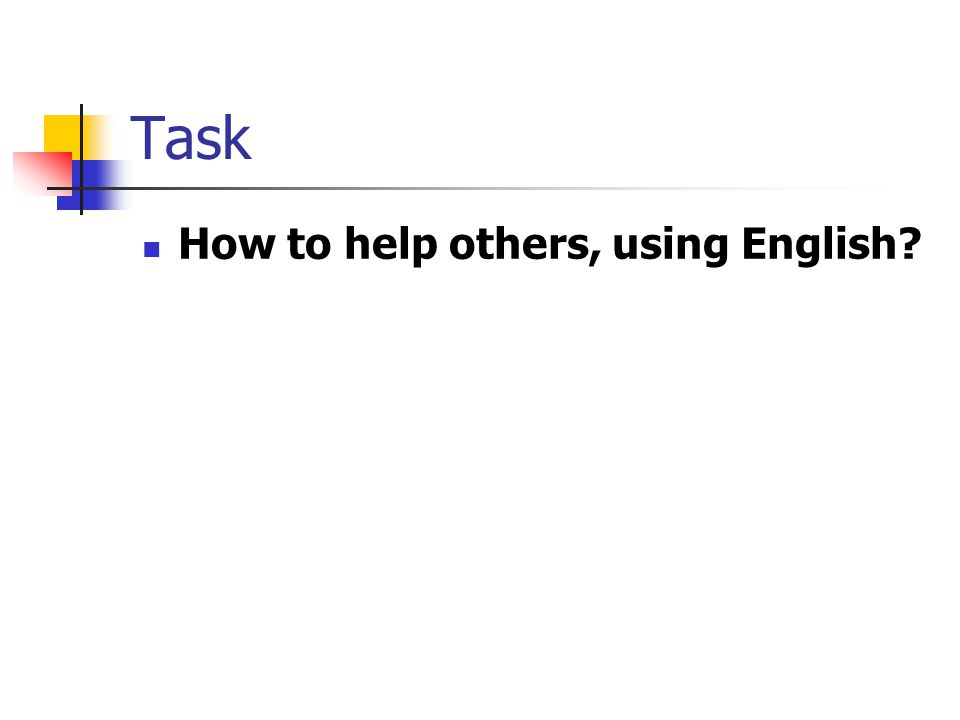Task How to help others, using English?