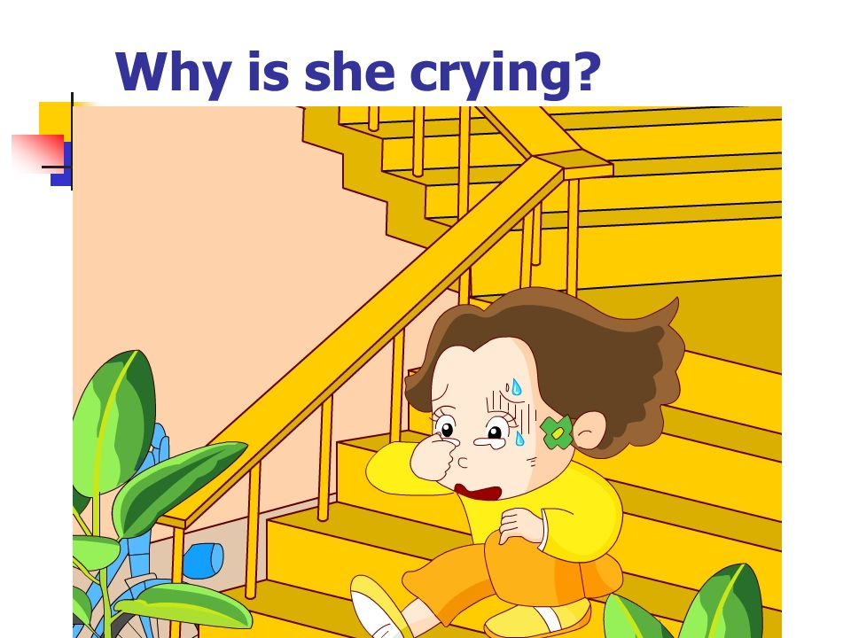 Why is she crying?