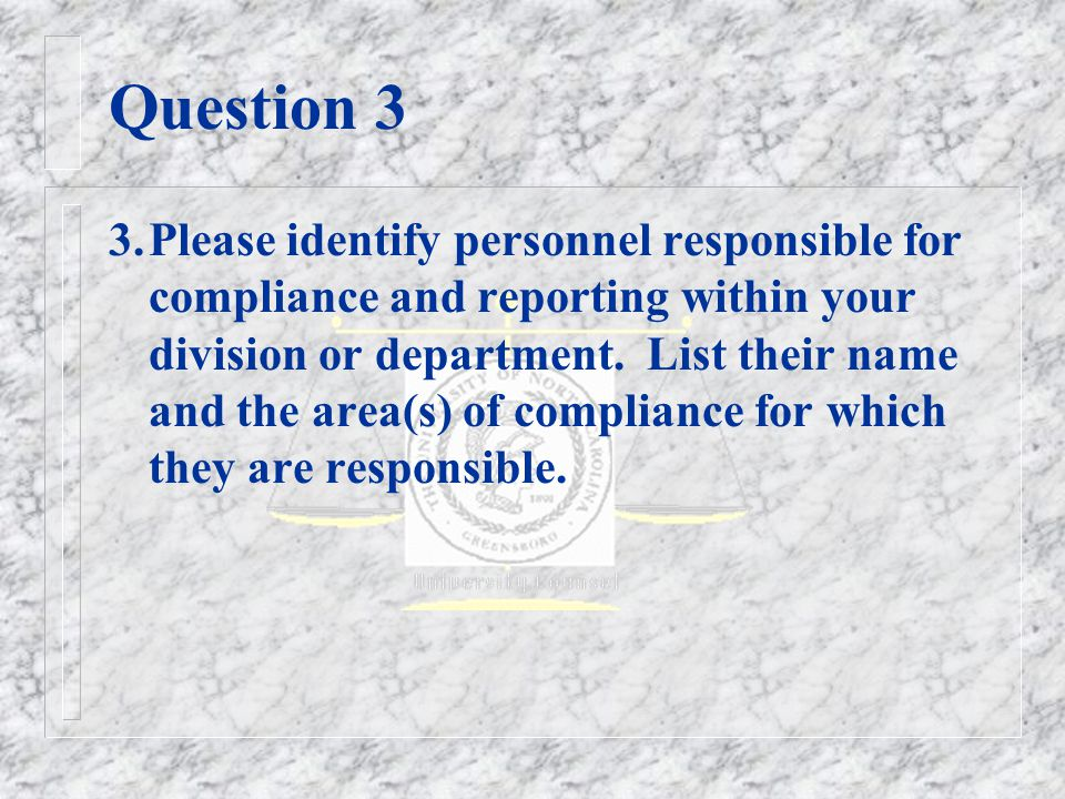 Question 3 3.Please identify personnel responsible for compliance and reporting within your division or department.
