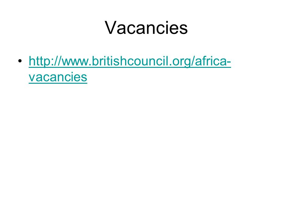 Vacancies http://www.britishcouncil.org/africa- vacancieshttp://www.britishcouncil.org/africa- vacancies