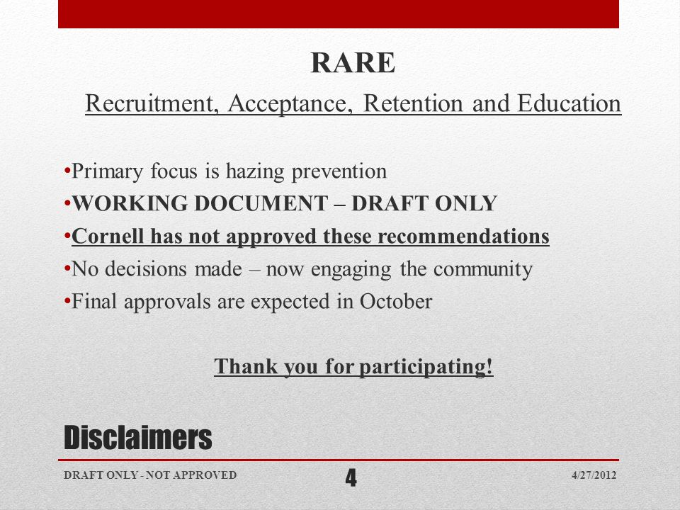 Disclaimers RARE Recruitment, Acceptance, Retention and Education Primary focus is hazing prevention WORKING DOCUMENT – DRAFT ONLY Cornell has not app