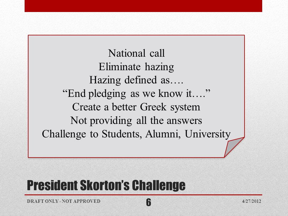 President Skorton's Challenge National call Eliminate hazing Hazing defined as….