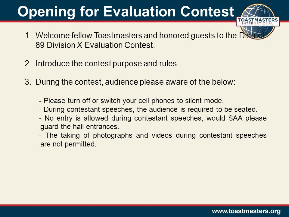 Opening for Evaluation Contest 1.Welcome fellow Toastmasters and honored guests to the District 89 Division X Evaluation Contest.