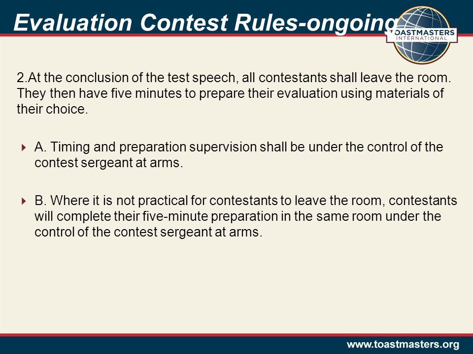 Evaluation Contest Rules-ongoing 2.At the conclusion of the test speech, all contestants shall leave the room. They then have five minutes to prepare