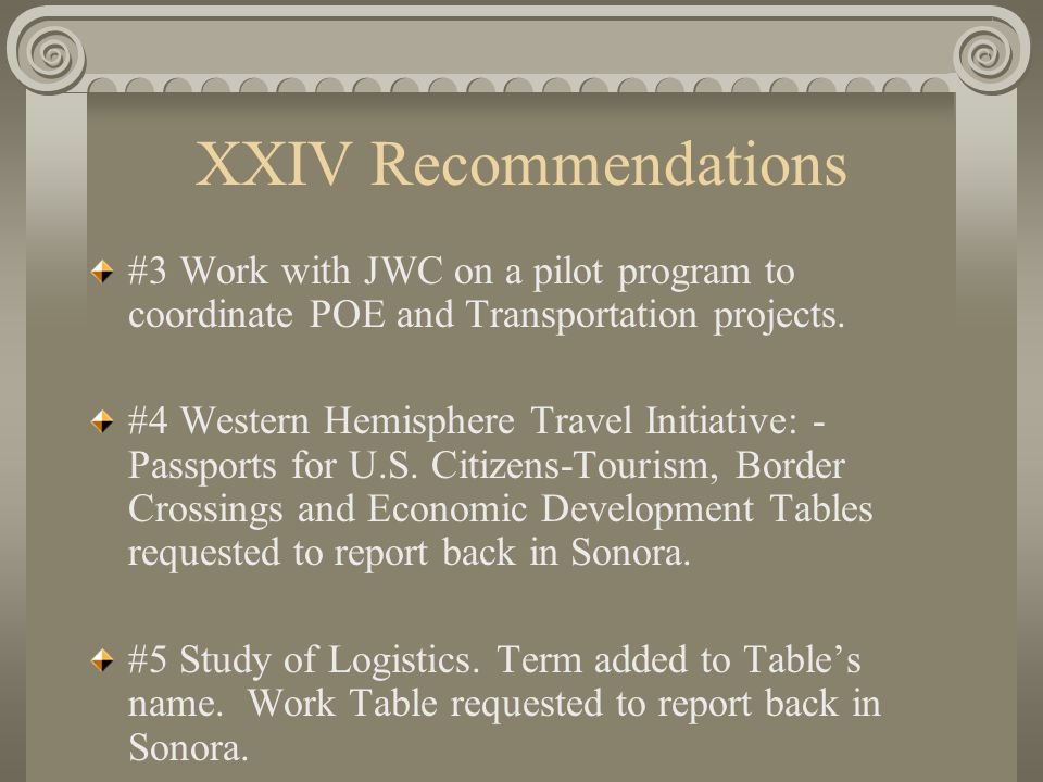 XXIV Recommendations #3 Work with JWC on a pilot program to coordinate POE and Transportation projects.