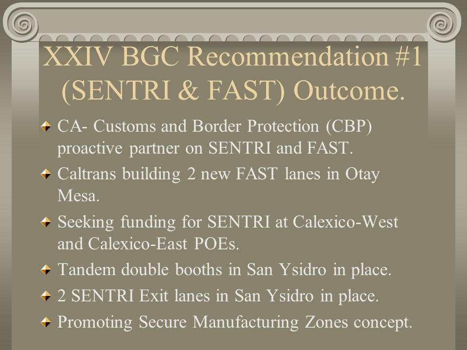 XXIV BGC Recommendation #1 (SENTRI & FAST) Outcome. CA- Customs and Border Protection (CBP) proactive partner on SENTRI and FAST. Caltrans building 2