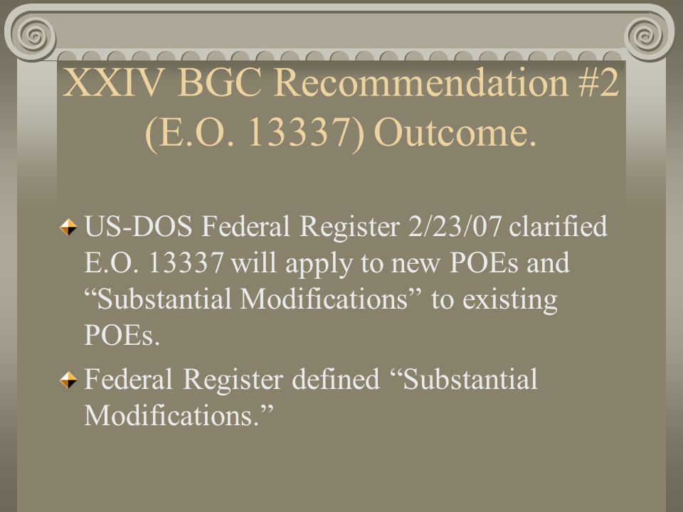 POE Substantial Modifications: 1.) POE Expansion …in such a way that the modification effectively constitutes a new piercing of the border; 2.) A change in ownership …under an applicable Presidential Permit; 3.) A permanent change in authorized conveyance not consistent with (a) applicable Presidential Permits or (b) current operations (with no PP) or, 4.) Any other modification that would render inaccurate the definition of covered U.S.