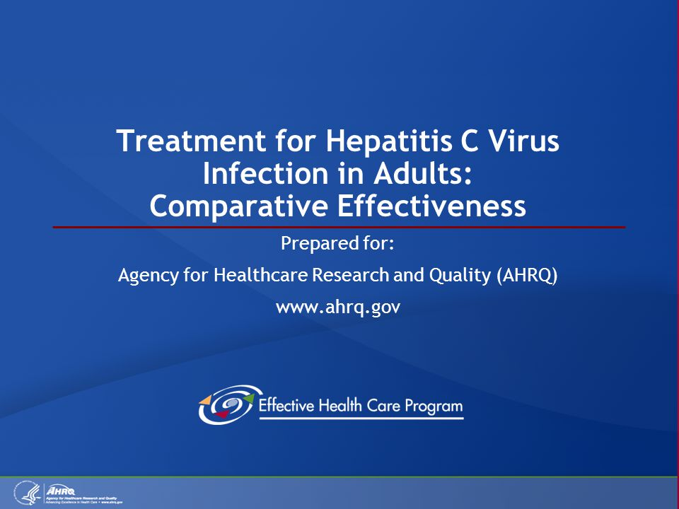 Treatment for Hepatitis C Virus Infection in Adults: Comparative Effectiveness Prepared for: Agency for Healthcare Research and Quality (AHRQ) www.ahrq.gov