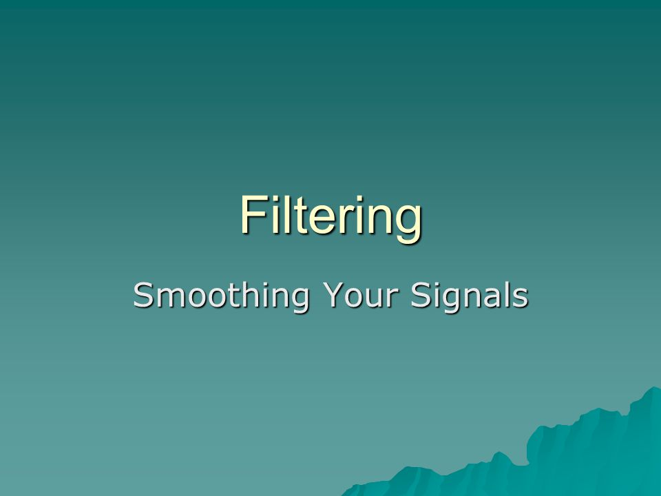Filtering Smoothing Your Signals