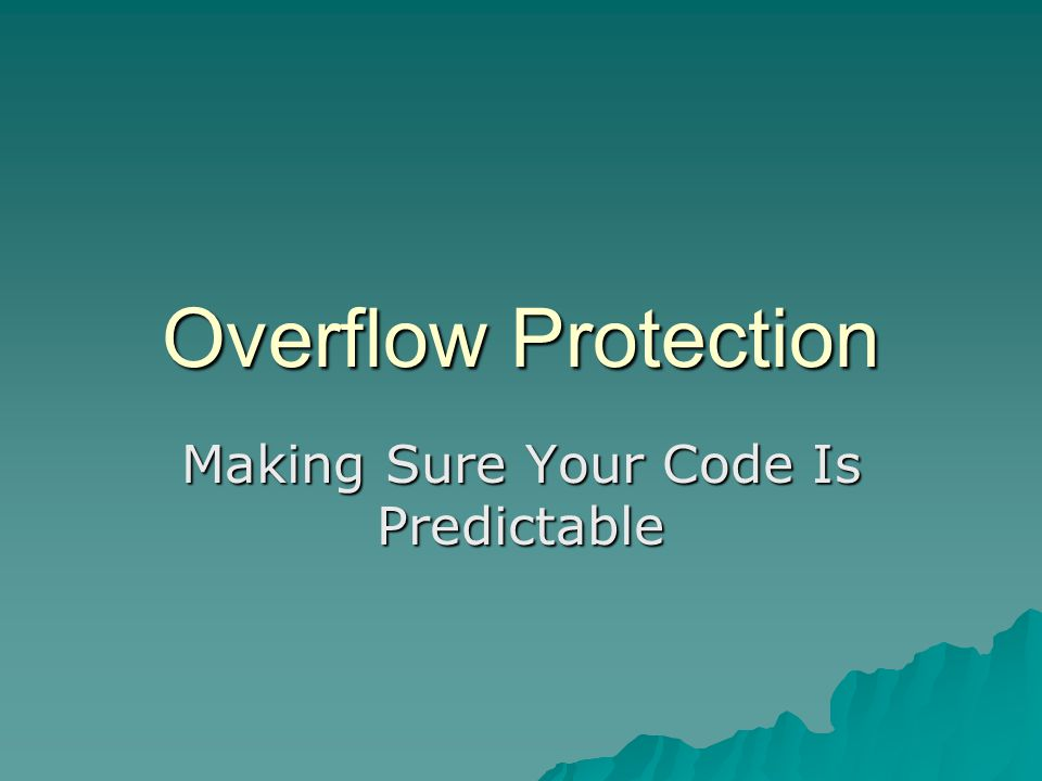Overflow Protection Making Sure Your Code Is Predictable