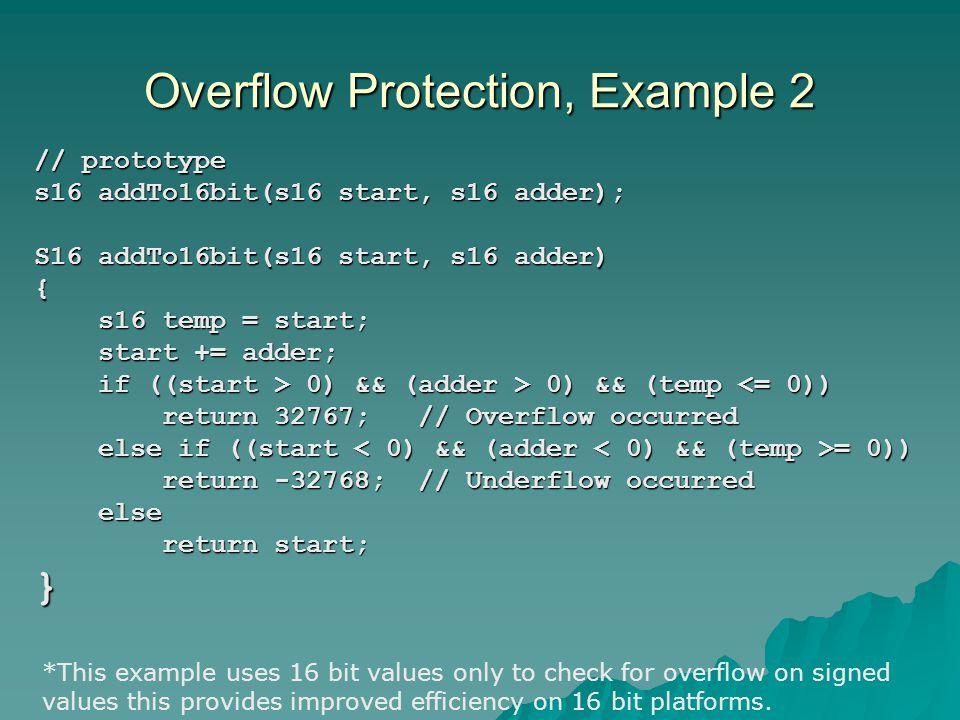 Overflow Protection, Example 2 // prototype s16 addTo16bit(s16 start, s16 adder); S16 addTo16bit(s16 start, s16 adder) { s16 temp = start; s16 temp =