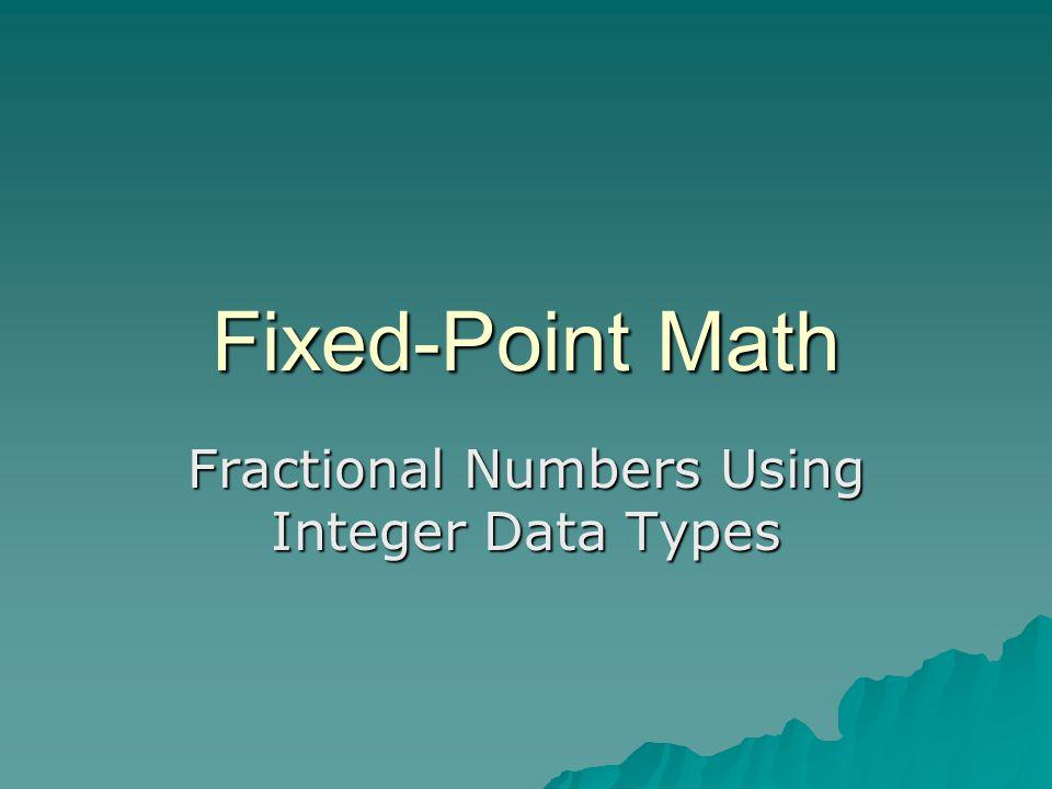 Fixed-Point Math Fractional Numbers Using Integer Data Types