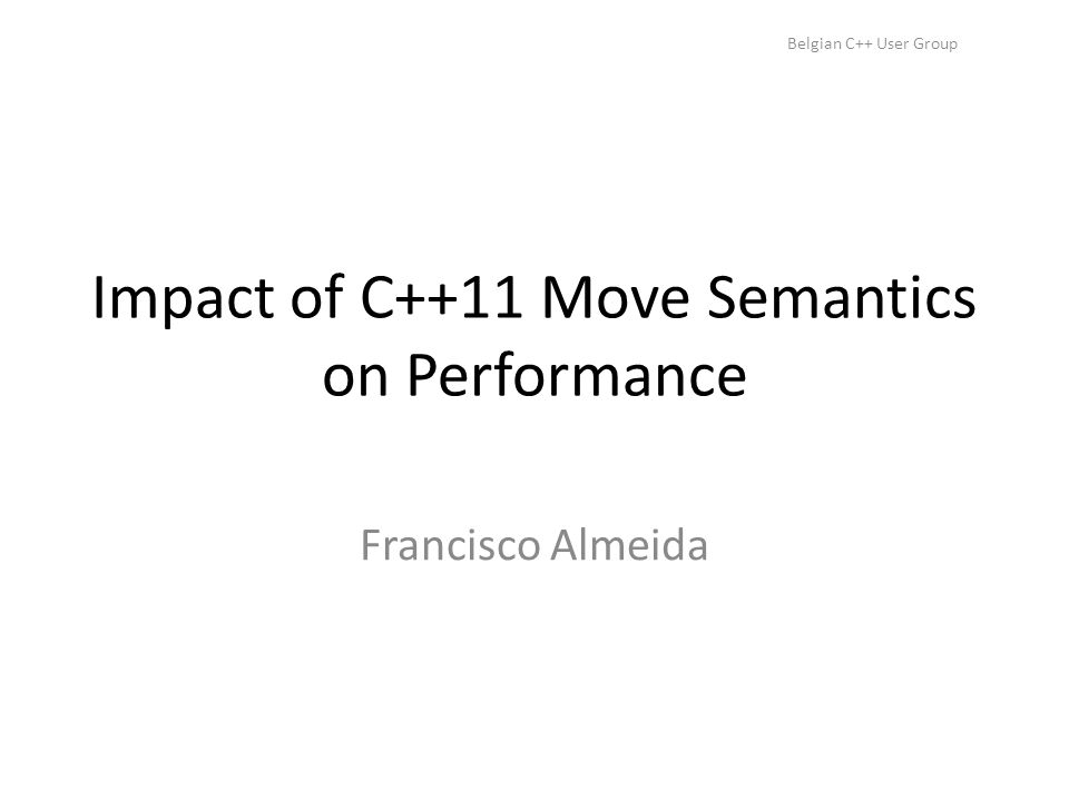 Move semantics and performance A little bit of background.