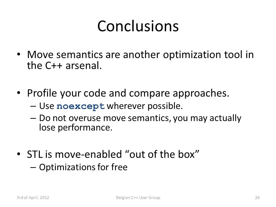 Conclusions Move semantics are another optimization tool in the C++ arsenal.