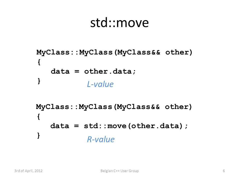 I don't need move semantics to move! 3rd of April, 2012Belgian C++ User Group17