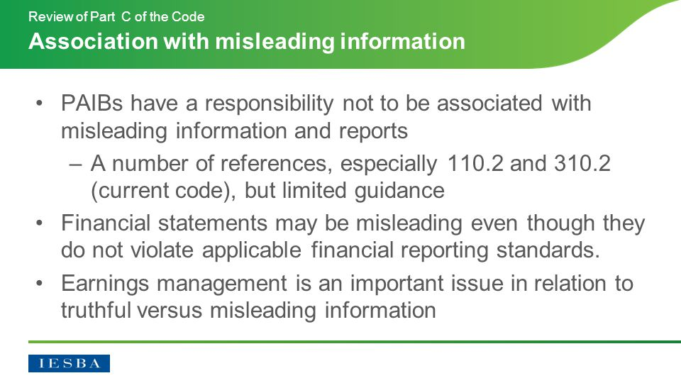 PAIBs have a responsibility not to be associated with misleading information and reports –A number of references, especially 110.2 and 310.2 (current code), but limited guidance Financial statements may be misleading even though they do not violate applicable financial reporting standards.
