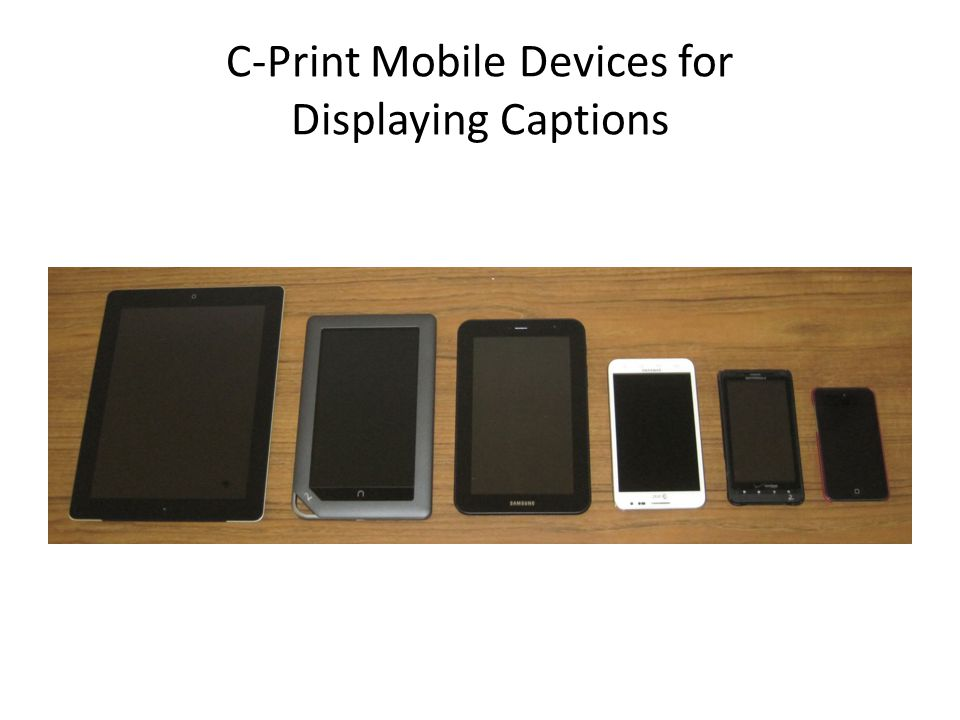 C-Print Mobile Devices for Displaying Captions