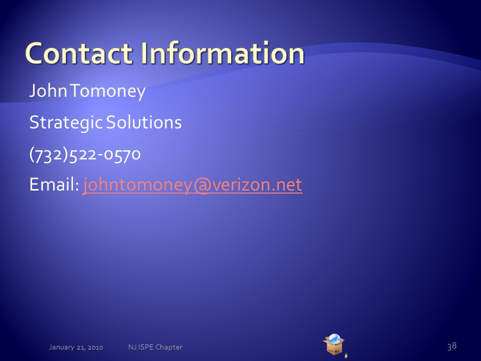 John Tomoney Strategic Solutions (732)522-0570 Email: johntomoney@verizon.netjohntomoney@verizon.net January 21, 2010 38 NJ ISPE Chapter