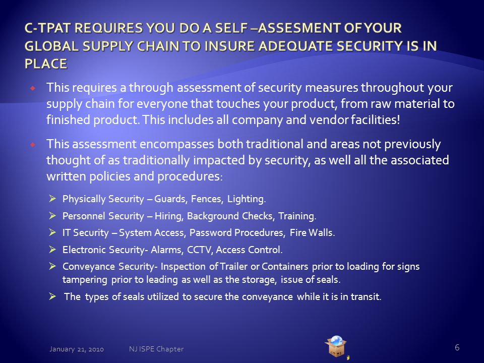  This requires a through assessment of security measures throughout your supply chain for everyone that touches your product, from raw material to finished product.