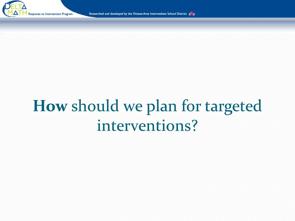 How should we plan for targeted interventions