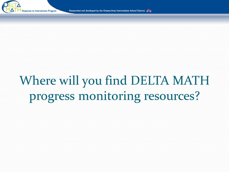 Where will you find DELTA MATH progress monitoring resources