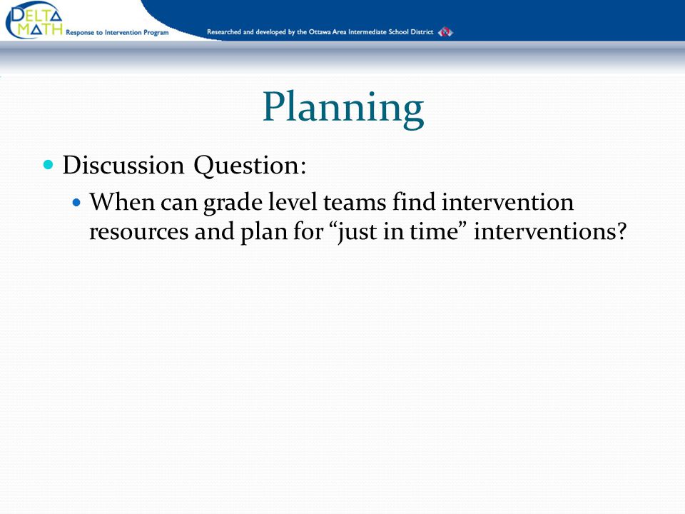 Planning Discussion Question: When can grade level teams find intervention resources and plan for just in time interventions