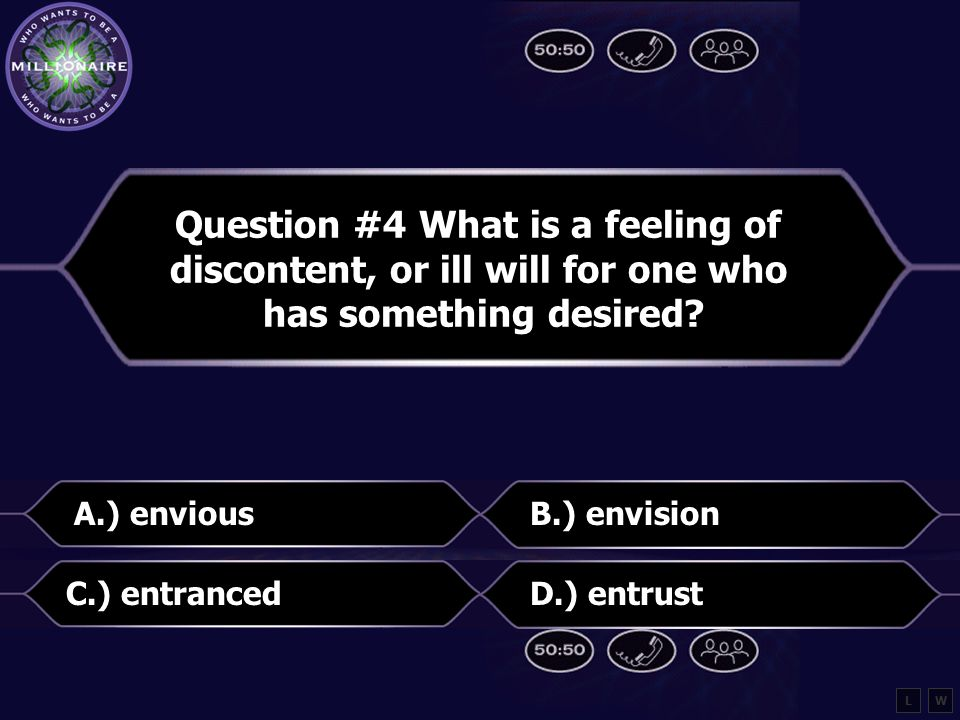 Question #4 What is a feeling of discontent, or ill will for one who has something desired.