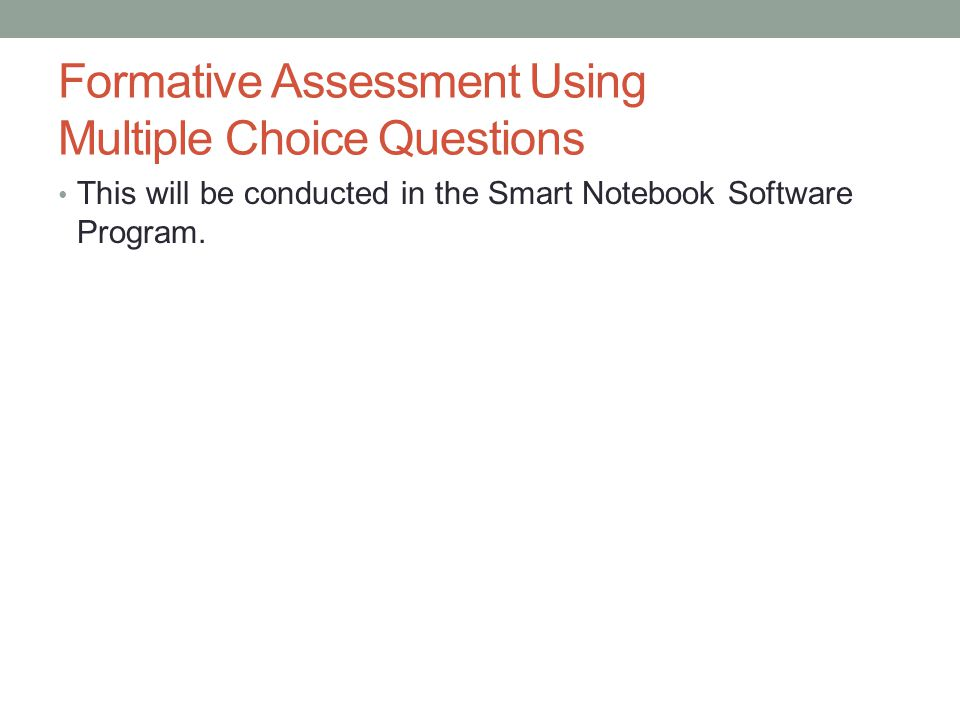 Formative Assessment Using Multiple Choice Questions This will be conducted in the Smart Notebook Software Program.