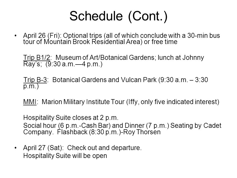 Schedule (Cont.) April 26 (Fri): Optional trips (all of which conclude with a 30-min bus tour of Mountain Brook Residential Area) or free time Trip B1/2: Museum of Art/Botanical Gardens; lunch at Johnny Ray's; (9:30 a.m.—4 p.m.) Trip B-3: Botanical Gardens and Vulcan Park (9:30 a.m.