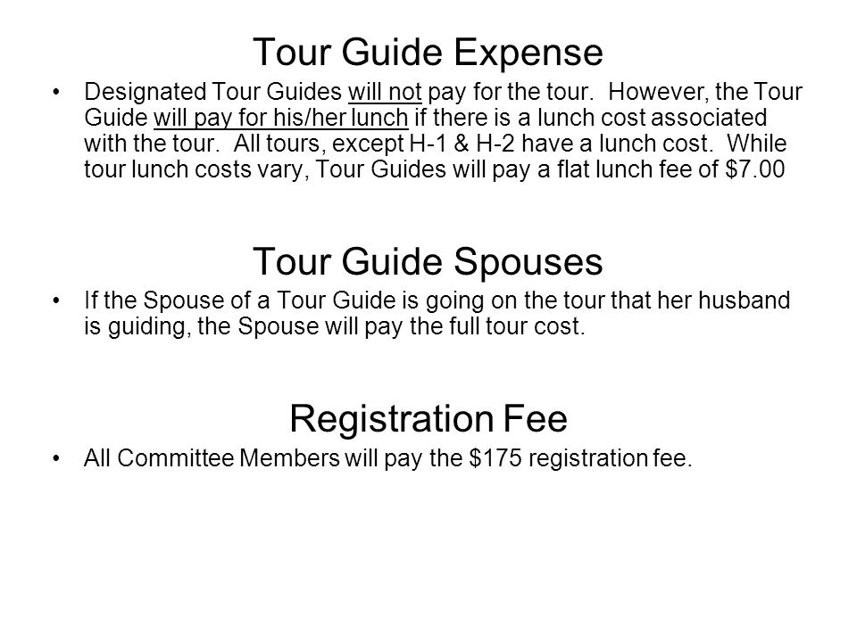 Tour Guide Expense Designated Tour Guides will not pay for the tour.