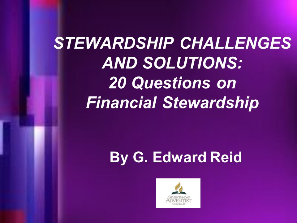 STEWARDSHIP CHALLENGES AND SOLUTIONS: 20 Questions on Financial Stewardship By G. Edward Reid