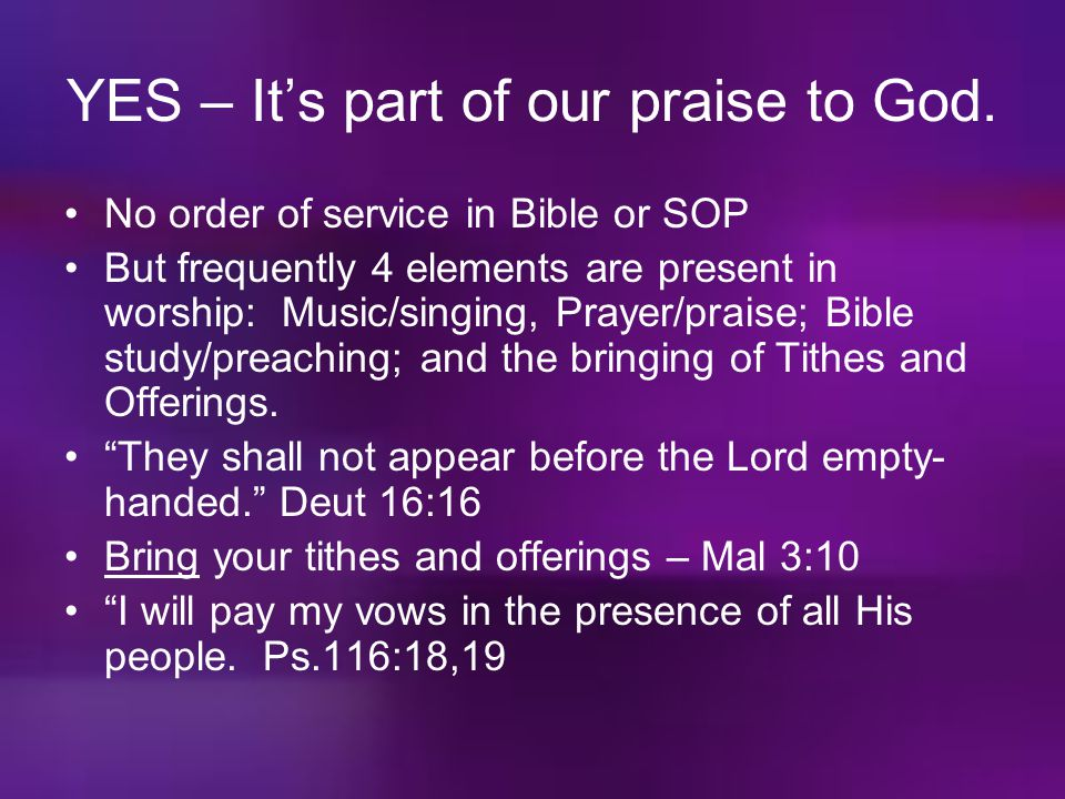 YES – It's part of our praise to God. No order of service in Bible or SOP But frequently 4 elements are present in worship: Music/singing, Prayer/prai