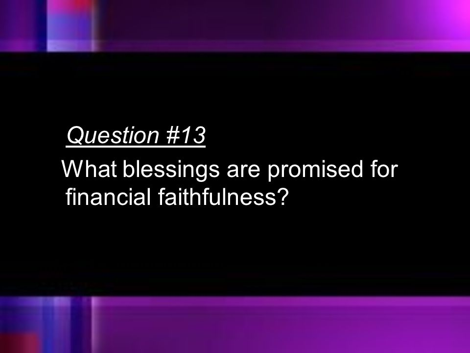 Question #13 What blessings are promised for financial faithfulness?