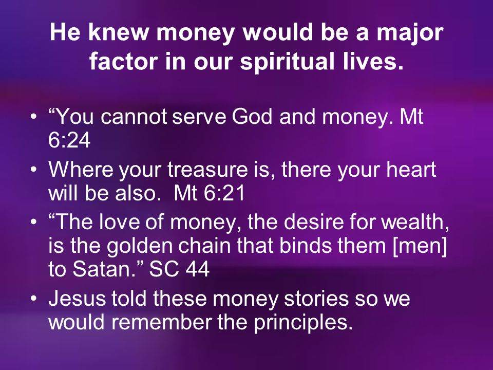 """He knew money would be a major factor in our spiritual lives. """"You cannot serve God and money. Mt 6:24 Where your treasure is, there your heart will b"""