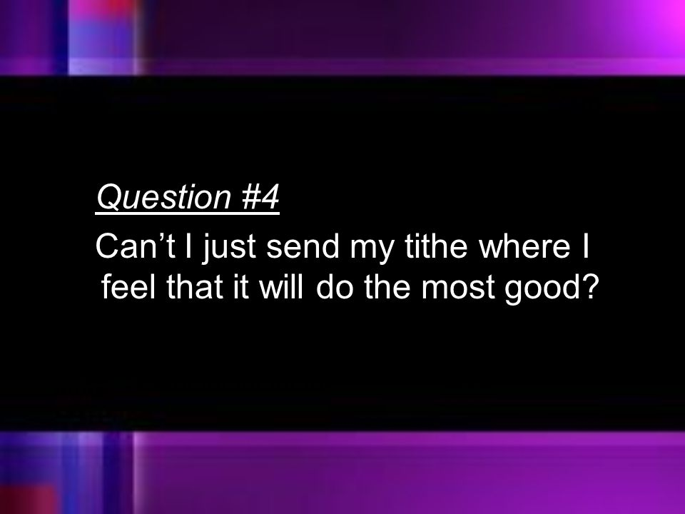 Question #4 Can't I just send my tithe where I feel that it will do the most good?