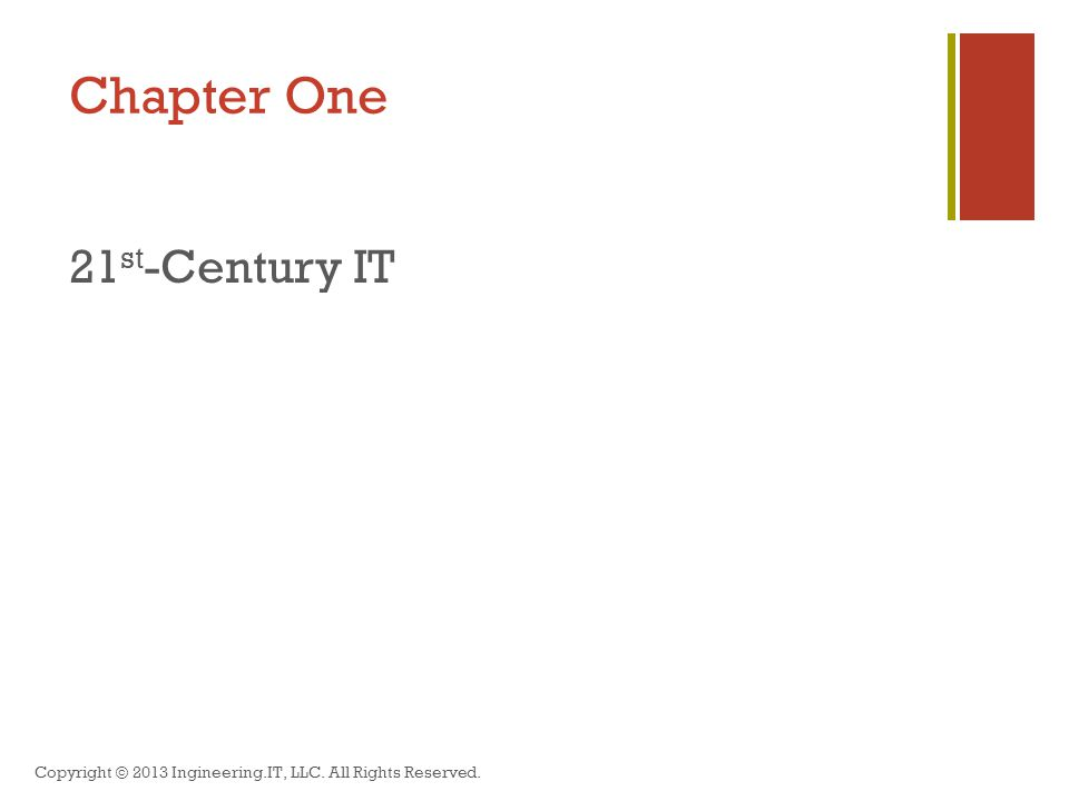 Chapter One 21 st -Century IT Copyright © 2013 Ingineering.IT, LLC. All Rights Reserved.