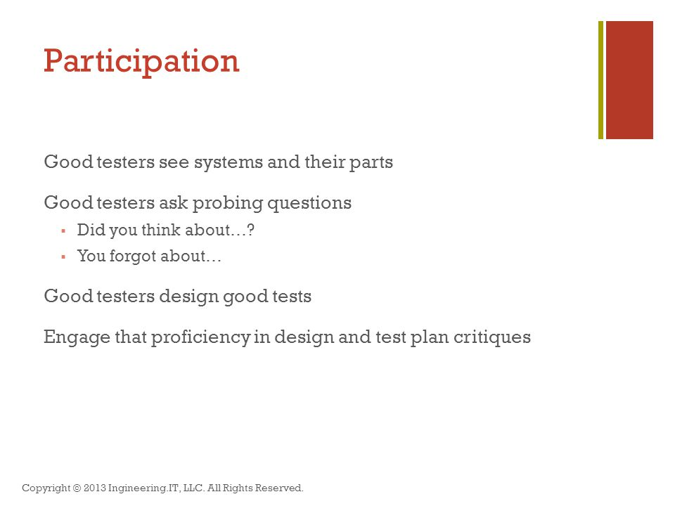 Participation Good testers see systems and their parts Good testers ask probing questions  Did you think about….