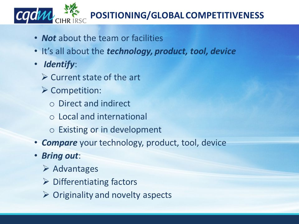 POSITIONING/GLOBAL COMPETITIVENESS Not about the team or facilities It's all about the technology, product, tool, device Identify:  Current state of