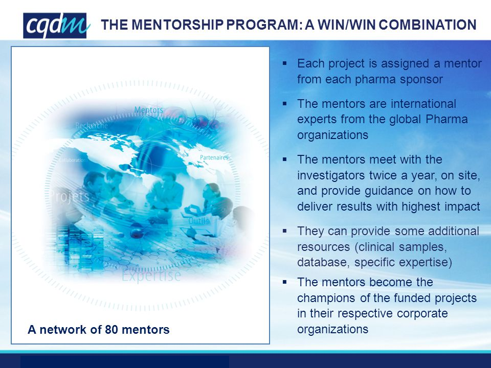  Each project is assigned a mentor from each pharma sponsor  The mentors are international experts from the global Pharma organizations  The mentor