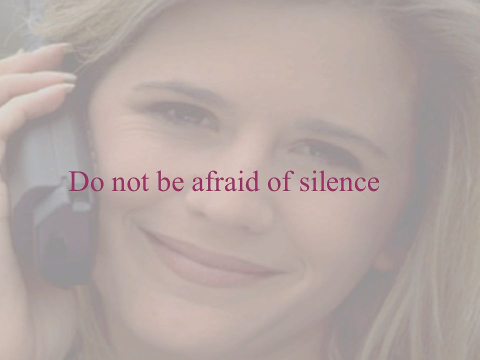 Do not be afraid of silence