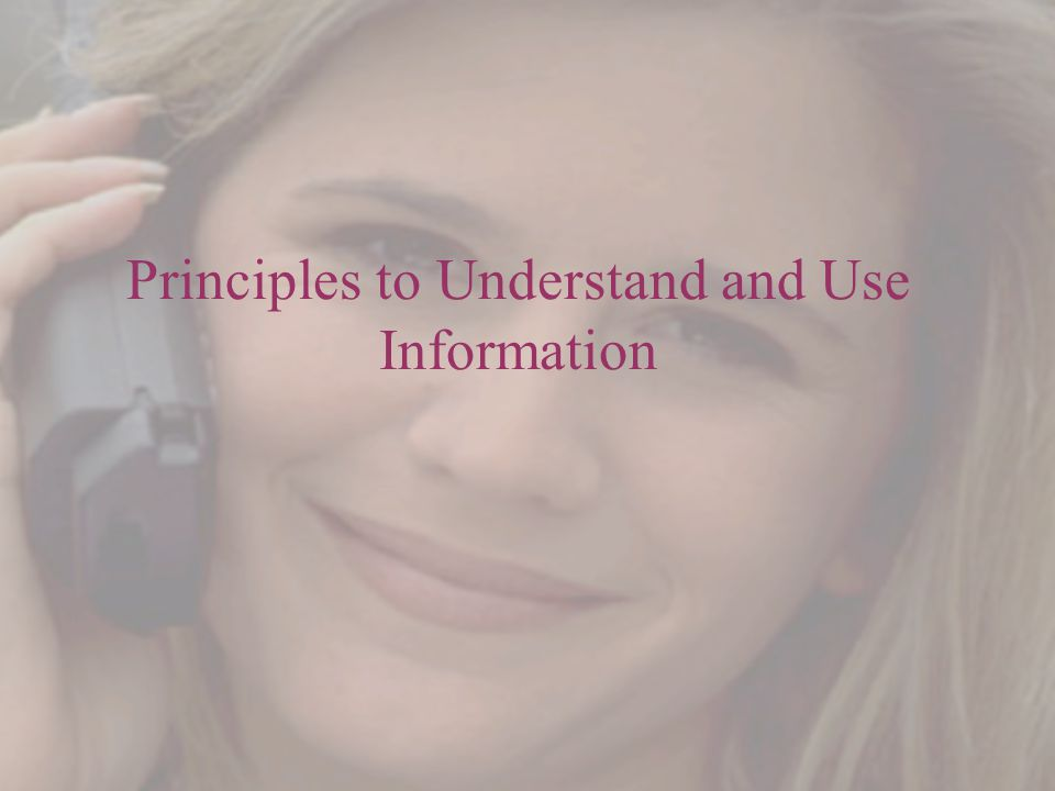 Principles to Understand and Use Information