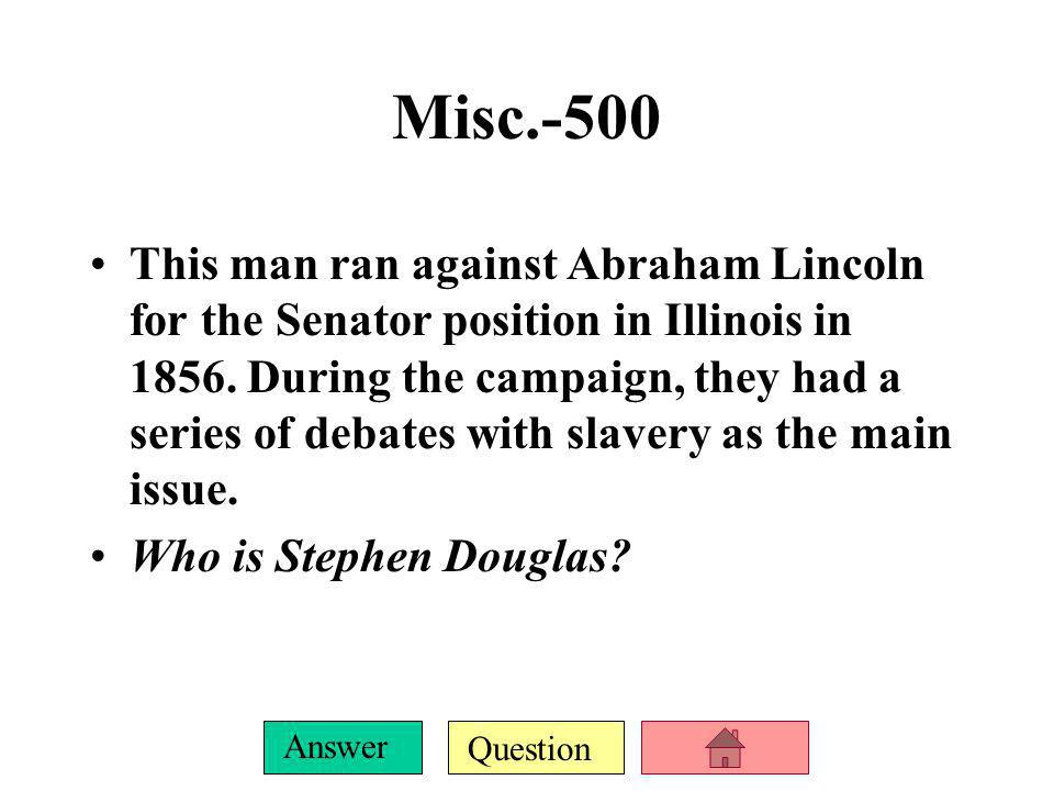 Question Answer Misc. -400 Author of Uncle Tom's Cabin. Who is Harriet Beecher Stowe?