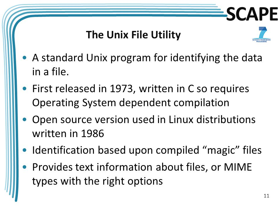 SCAPE The Unix File Utility A standard Unix program for identifying the data in a file.