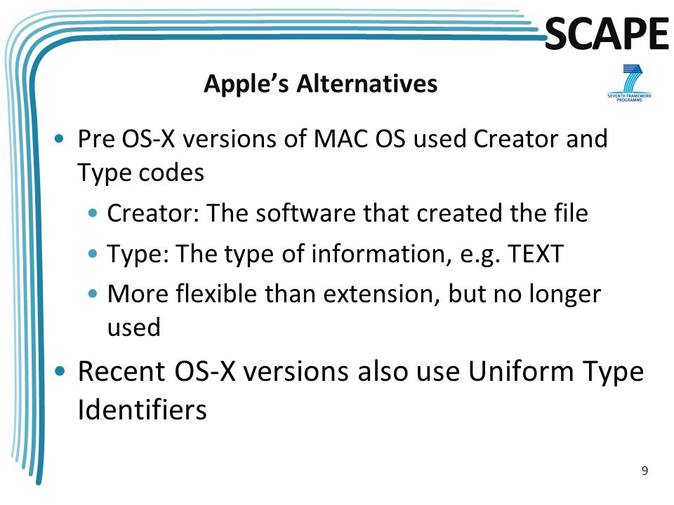 SCAPE Apple's Alternatives Pre OS-X versions of MAC OS used Creator and Type codes Creator: The software that created the file Type: The type of information, e.g.