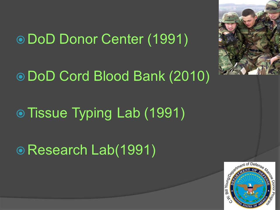  DoD Donor Center (1991)  DoD Cord Blood Bank (2010)  Tissue Typing Lab (1991)  Research Lab(1991)