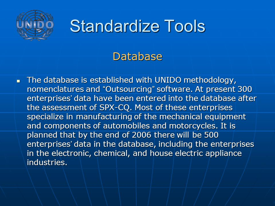 Standardize Tools Database The database is established with UNIDO methodology, nomenclatures and Outsourcing software.